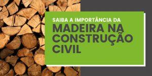 Importância da madeira na Construção Civil